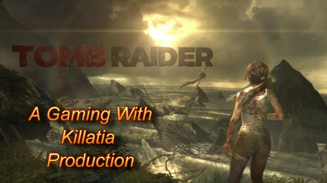 Gaming With Killati Tomb Raider 2013
